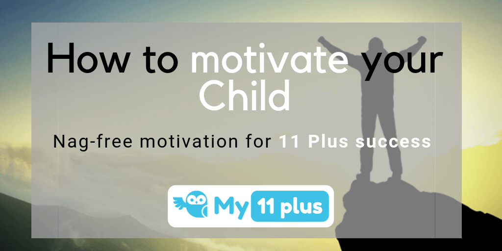 Nag-free Motivation For 11 Plus Success – How To Motivate  Your Child