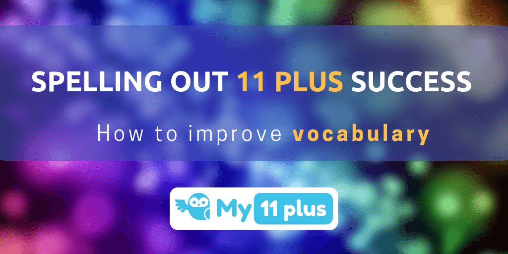 Spelling Out 11 Plus Success –  How To Improve Vocabulary
