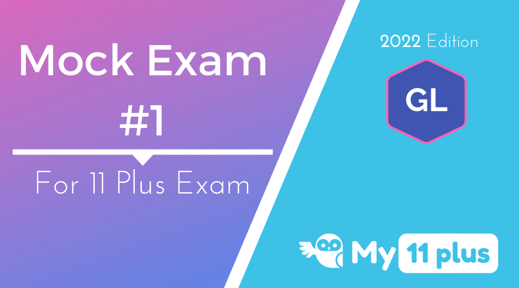 11 Plus For GL Test – Mock Exam # 1 – 2022 Edition