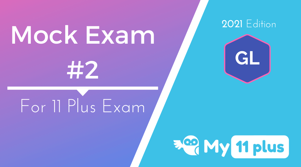 11 Plus For GL Test – Mock Exam # 2  – 2021 Edition